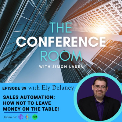 Episode 39 – Sales Automation – How Not To Leave Money On The Table! with Ely Delaney